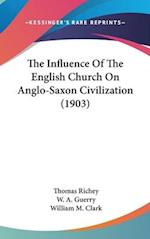 The Influence of the English Church on Anglo-Saxon Civilization (1903) af W. A. Guerry, Thomas Richey, William M. Clark