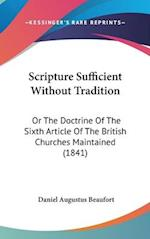Scripture Sufficient Without Tradition af Daniel Augustus Beaufort