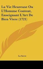 La Vie Heureuse Ou L'Homme Content, Enseignant L'Art de Bien Vivre (1721) af Serre La Serre, La Serre