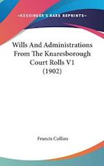 Wills and Administrations from the Knaresborough Court Rolls V1 (1902) af Francis Collins