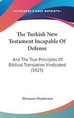 The Turkish New Testament Incapable of Defense af Ebenezer Henderson