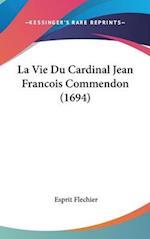 La Vie Du Cardinal Jean Francois Commendon (1694) af Esprit Flechier