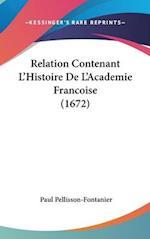 Relation Contenant L'Histoire de L'Academie Francoise (1672) af Paul Pellisson-Fontanier