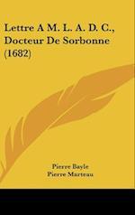 Lettre A M. L. A. D. C., Docteur de Sorbonne (1682) af Pierre Marteau, Pierre Bayle