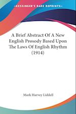 A Brief Abstract of a New English Prosody Based Upon the Laws of English Rhythm (1914) af Mark Harvey Liddell