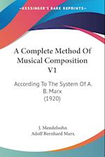 A Complete Method of Musical Composition V1 af J. Mendelsohn, Adolf Bernhard Marx