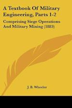 A Textbook of Military Engineering, Parts 1-2 af Junius Brutus Wheeler