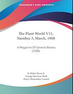 The Plant World V11, Number 3, March, 1908 af George Harrison Shull, Reginald Heber Howe Jr., Henry Shoemaker Conard