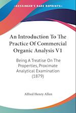 An Introduction to the Practice of Commercial Organic Analysis V1 af Alfred Henry Allen