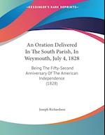 An Oration Delivered in the South Parish, in Weymouth, July 4, 1828 af Joseph Richardson