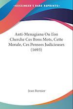Anti-Menagiana Ou L'On Cherche Ces Bons Mots, Cette Morale, Ces Pensees Judicieuses (1693) af Jean Bernier