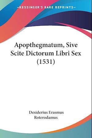 Apopthegmatum, Sive Scite Dictorum Libri Sex (1531)