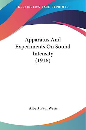 Apparatus And Experiments On Sound Intensity (1916)