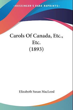 Carols Of Canada, Etc., Etc. (1893)