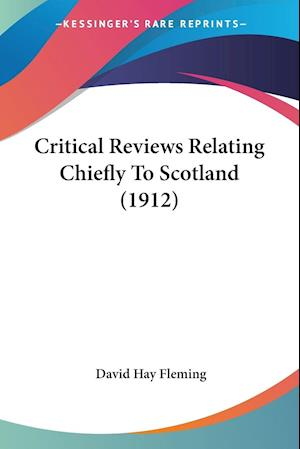 Critical Reviews Relating Chiefly To Scotland (1912)