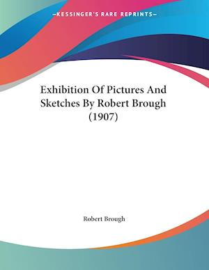 Exhibition Of Pictures And Sketches By Robert Brough (1907)