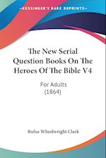 The New Serial Question Books on the Heroes of the Bible V4 af Rufus Wheelwright Clark