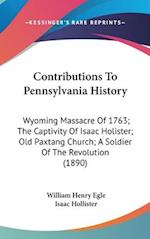 Contributions to Pennsylvania History af William Henry Egle, Isaac Hollister