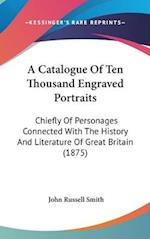 A Catalogue of Ten Thousand Engraved Portraits af John Russell Smith