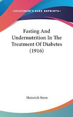 Fasting and Undernutrition in the Treatment of Diabetes (1916) af Heinrich Stern