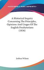 A Historical Inquiry Concerning the Principles, Opinions and Usages of the English Presbyterians (1836) af Joshua Wilson