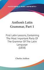 Anthon's Latin Grammar, Part 1 af Charles Anthon