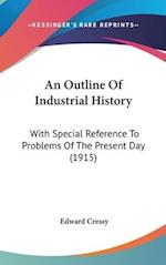 An Outline of Industrial History af Edward Cressy
