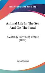 Animal Life in the Sea and on the Land af Sarah Cooper