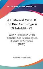 A Historical View of the Rise and Progress of Infidelity V1 af William Van Mildert