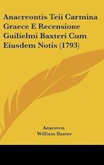 Anacreontis Teii Carmina Graece E Recensione Guilielmi Baxteri Cum Eiusdem Notis (1793) af Anacreon, Johann Friedrich Fischer, William Baxter