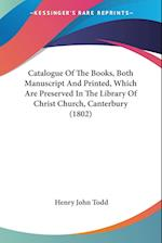 Catalogue of the Books, Both Manuscript and Printed, Which Are Preserved in the Library of Christ Church, Canterbury (1802) af Henry John Todd