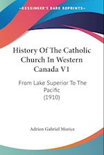 History of the Catholic Church in Western Canada V1 af Adrien Gabriel Morice