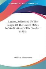 Letters, Addressed to the People of the United States, in Vindication of His Conduct (1834) af William Duane