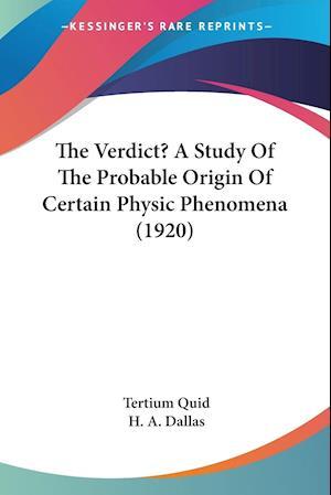 The Verdict? A Study Of The Probable Origin Of Certain Physic Phenomena (1920)