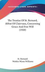 The Treatise of St. Bernard, Abbat of Clairvaux, Concerning Grace and Free Will (1920) af Bernard St Bernard, St Bernard