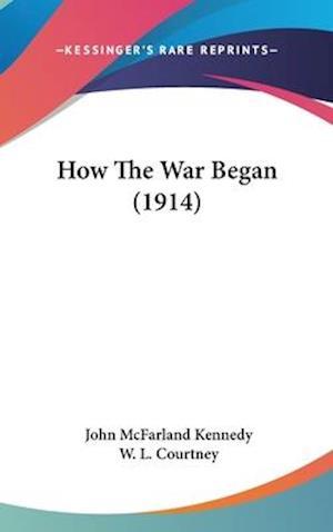Bog, hardback How the War Began (1914) af John Mcfarland Kennedy