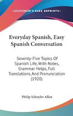 Everyday Spanish, Easy Spanish Conversation af Philip Schuyler Allen