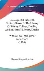 Catalogue of Fifteenth Century Books in the Library of Trinity College, Dublin, and in Marsh's Library, Dublin af Thomas Kingsmill Abbott