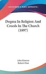 Dogma in Religion and Creeds in the Church (1897) af John Kinross