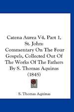 Catena Aurea V4, Part 1, St. John af Thomas Aquinas S. Thomas Aquinas, S. Thomas Aquinas