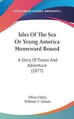 Isles of the Sea or Young America Homeward Bound af William T. Adams, Oliver Optic