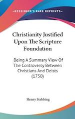 Christianity Justified Upon the Scripture Foundation af Henry Stebbing