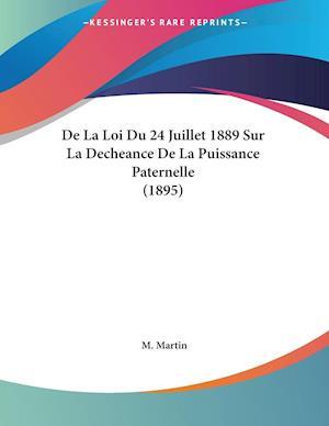 De La Loi Du 24 Juillet 1889 Sur La Decheance De La Puissance Paternelle (1895)