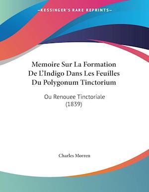 Memoire Sur La Formation De L'Indigo Dans Les Feuilles Du Polygonum Tinctorium