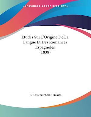 Etudes Sur L'Origine De La Langue Et Des Romances Espagnoles (1838)