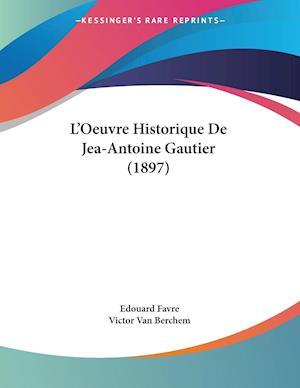 L'Oeuvre Historique De Jea-Antoine Gautier (1897)