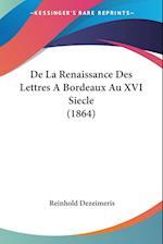 de La Renaissance Des Lettres a Bordeaux Au XVI Siecle (1864) af Reinhold Dezeimeris