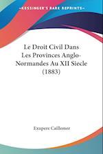 Le Droit Civil Dans Les Provinces Anglo-Normandes Au XII Siecle (1883) af Exupere Caillemer