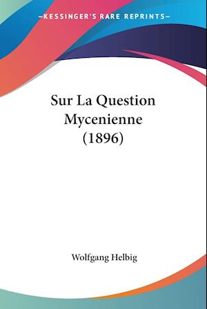 Sur La Question Mycenienne (1896)
