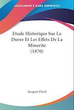 Etude Historique Sur La Duree Et Les Effets de La Minorite (1870) af Jacques Flach